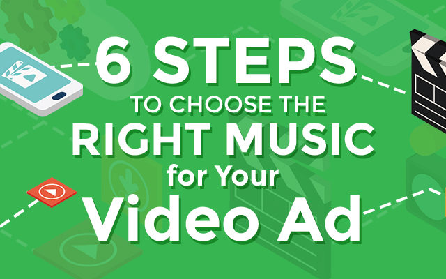 6 Steps to Choose the Right Music for Your Video Ad
