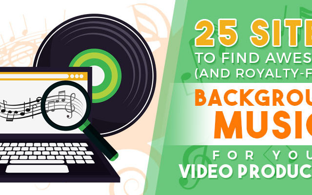 25 Sites to Find Awesome (and Royalty-Free!) Background Music for Your Video Production