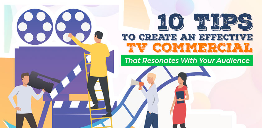 Tips to Create an Effective TV Commercial That Resonates with Your Audience
