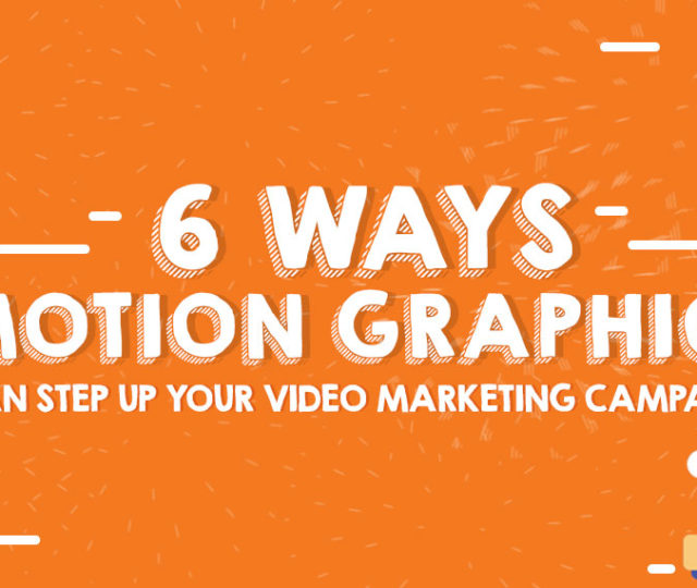 Motion Graphics Can Step Up Your Video Marketing Campaign