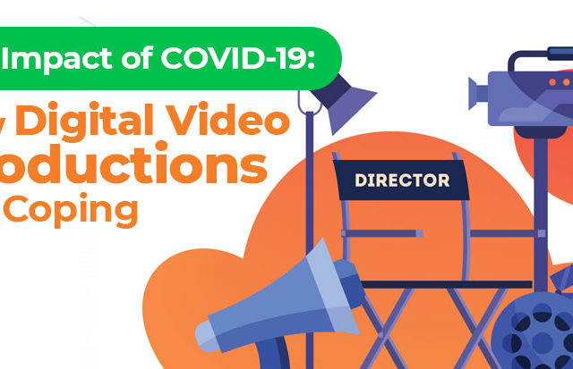 The Impact of COVID-19: How Digital Video Productions are Coping